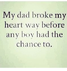 ... with relationships because their fathers just left them. Very sad