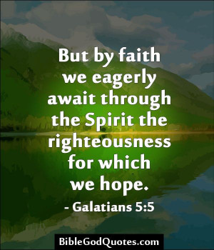 But by faith we eagerly await through the Spirit the righteousness for ...