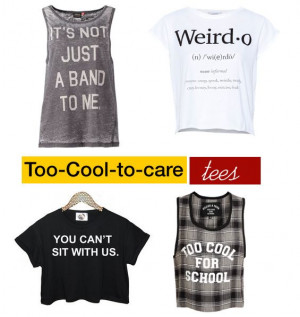 Too cool quotes quotesgram for Too cool t shirts