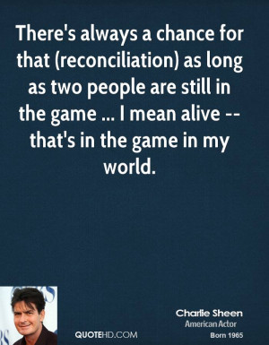 There's always a chance for that (reconciliation) as long as two ...
