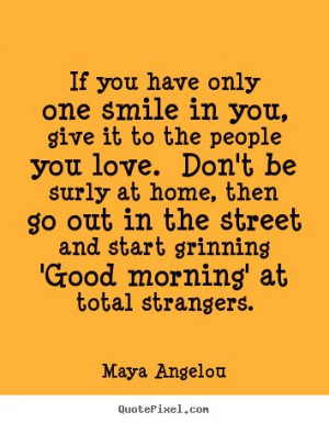 ... only one smile in you give it to the people you love don t love quotes