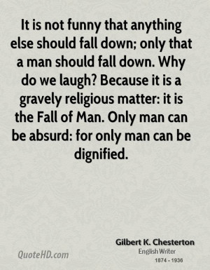 funny that anything else should fall down; only that a man should fall ...