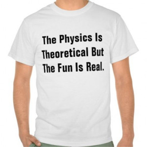 physics is theoretical but the fun is real