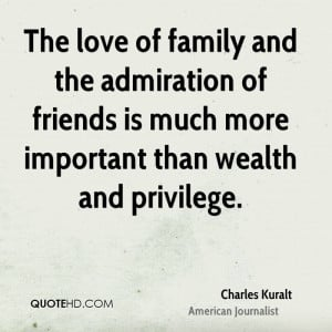 The love of family and the admiration of friends is much more ...