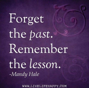 Forget the past. Remember the lesson.
