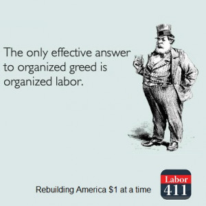 The only effective answer to organized greed is organized labor. via ...