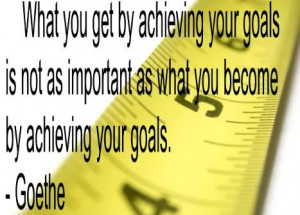 What you get by achieving your goals…