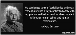 My passionate sense of social justice and social responsibility has ...