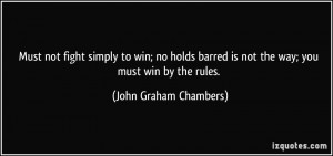 Must not fight simply to win; no holds barred is not the way; you must ...