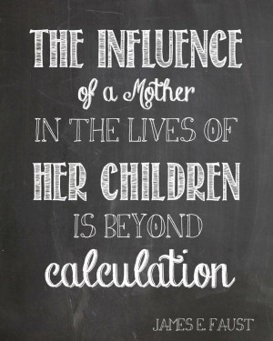 The influence of a mother quote by James E Faust