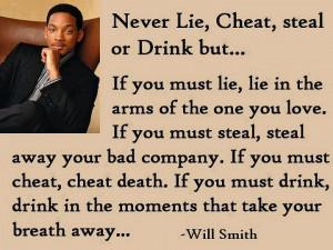 lie, cheat, steal or drink.