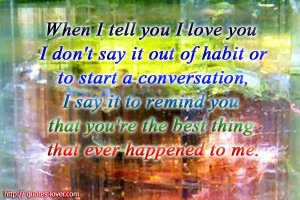 ... it to remind you that you're the best thing that ever happened to me