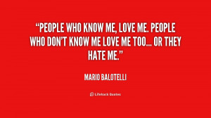 People who know me, love me. People who don't know me love me too ...