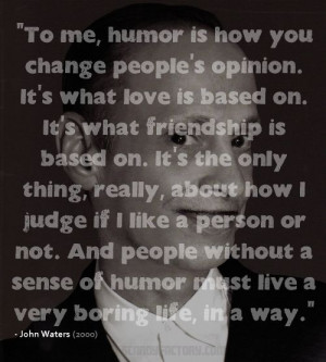 What Humor Is. John Waters Quote.