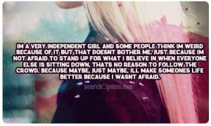 Im a very independent girl and some people think I'm weird because of ...