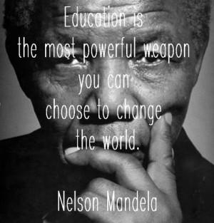 ... potente che possiate usare per cambiare il mondo. – Nelson Mandela