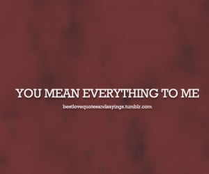 You Mean Everything Quotes
