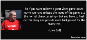 So if you want to have a great video game-based movie you have to keep ...