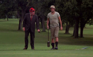 Bill Murray Caddyshack Murray Carl Spackler so I got that going