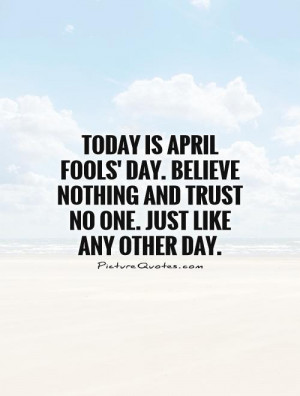 Trust Quotes Believe Quotes Trust No One Quotes April Fools Quotes