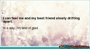 Friends - I can feel me and my best friend slowly drifting apart.