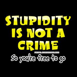 Stupidity..
