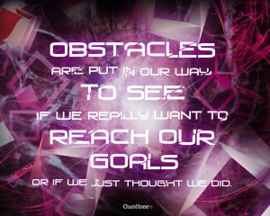 The greater the obstacle the more glory in overcoming it