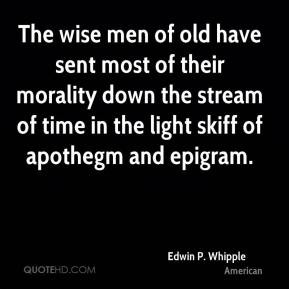 The wise men of old have sent most of their morality down the stream ...