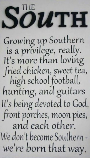 THE South...we're born that way. tjn