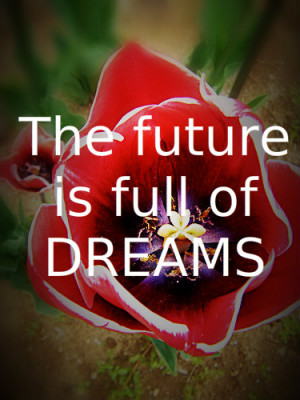 quotes about life the future is full of dreams Quotes about Life ...