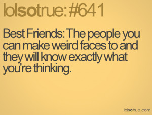 Best Friends: The people you can make weird faces to and they will ...