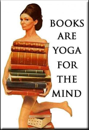 Books are yoga for the mind