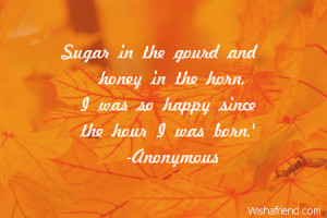 Sugar in the gourd and honey in the horn I was so happy since the