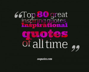 Top 80 great inspiring quotes, Inspirational quotes of all time