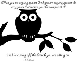 When you are arguing against God, you are arguing against the very ...