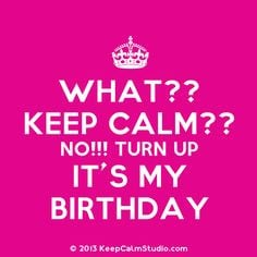Go Back > Pix For > Turn Up Its My Birthday