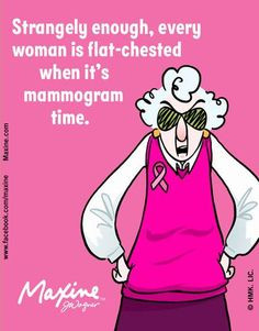 ... enough, every woman is flat-chested when it's mammogram time. More