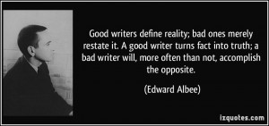 bad ones merely restate it. A good writer turns fact into truth; a bad ...