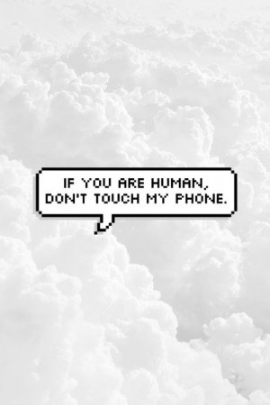 Dont Touch My Phone Quotes Quotesgram