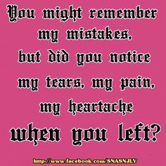 ... my tears, my pain, my heartache, when you left? #quotes #sayings