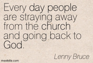 ... day people are straying away from the church and going back to God