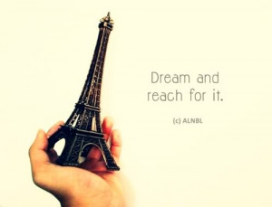 Dream and reach for it.