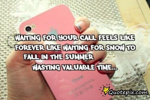 Waiting For Your Call Feels Like Forever Like Waiting For Snow To Fall ...
