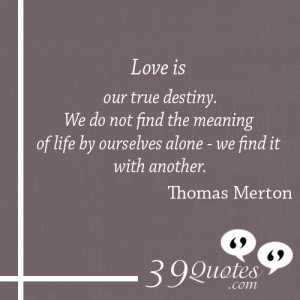 Love-is-our-true-destiny.-We-do-not-find-the-meaning-of-life-by ...