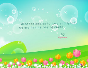 Baby Quotes And Sayings Twice the babies to love and