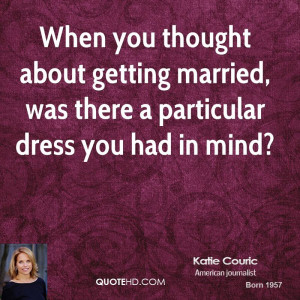 When you thought about getting married, was there a particular dress ...