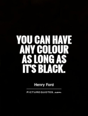 The Color Black Quotes You can have any colour as