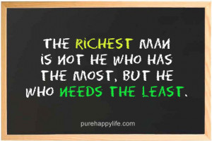 Inspirational Quote: The richest man is not he who has the most..