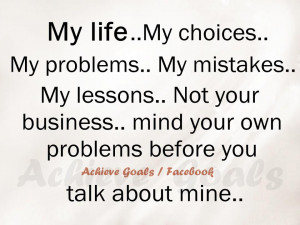My+life,+My+choices,+My+problems,+My+mistakes,+My+lessons.+Not+your ...