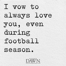... husbands who love football? :) Wedding Quotes | Invitations By Dawn